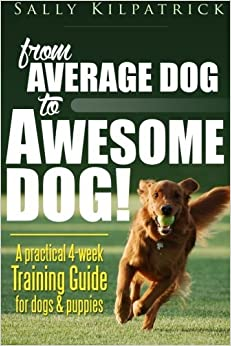 Book Dog Training: From Average Dog to Awesome Dog: Training for Dogs and Puppies by Ms Sally Kilpatrick (2015-08-20)
