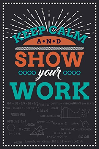 Keep Calm And Show Your Work Classroom Wall Poster Print|Classroom Office Business Dorm Home Office|18 X 12 In|SJC52