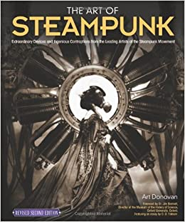 art of steampunk revised second edition the extraordinary devices