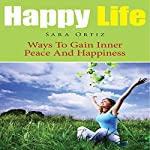 Happy Life: Ways to Gain Inner Peace and Happiness | Sara Ortiz