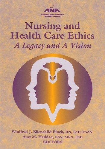 Download Nursing and Health Care Ethics: A Legacy and a Vision (American Nurses Association) (2008-08-31) PDF