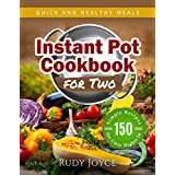 Instant Pot Cookbook For Two: Quick and Healthy Meals - 150 Simple Recipes for Cozy Nights in