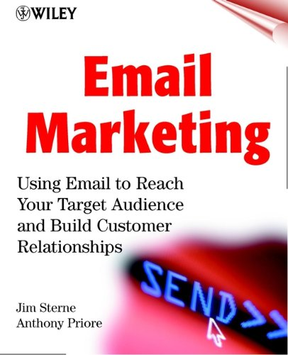 Download Email Marketing: Using Email to Reach Your Target Audience and Build Customer Relationships Pdf