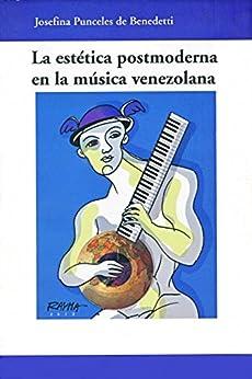La estética postmoderna en la música venezolana (Spanish Edition) by [de Benedetti, Josefina Punceles]