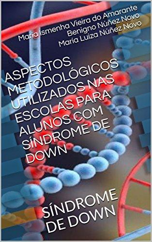 ASPECTOS METODOLÓGICOS UTILIZADOS NAS ESCOLAS PARA ALUNOS COM SÍNDROME DE DOWN: SÍNDROME DE DOWN