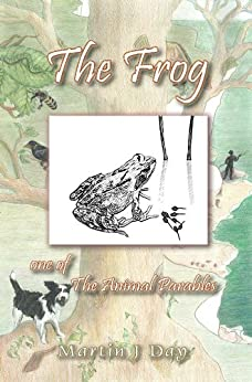 The Frog - who got out of his depth (one of the Animal Parables) (English Edition) por [Day, Martin J]