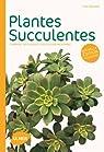 Plantes succulentes : Comment les choisir et les cultiver facilement par Delange
