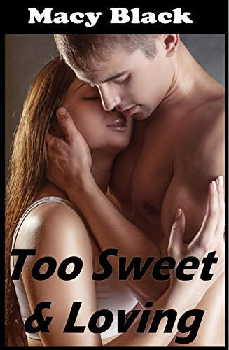 Too Sweet and Loving: A Collection of Five Explicit Erotica - Call Macys
