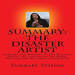 Summary and Analysis of The Disaster Artist: My Life Inside The Room, The Greatest Bad Movie Ever Made