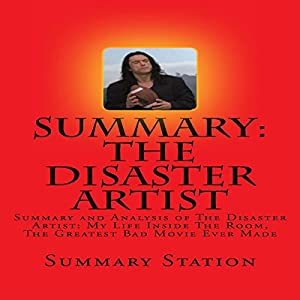Summary and Analysis of The Disaster Artist: My Life Inside The Room, The Greatest Bad Movie Ever Made Audiobook