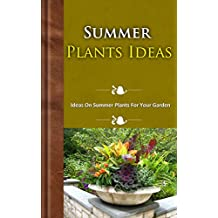Summer Plants Ideas: Ideas on Summer Plants for Your Garden