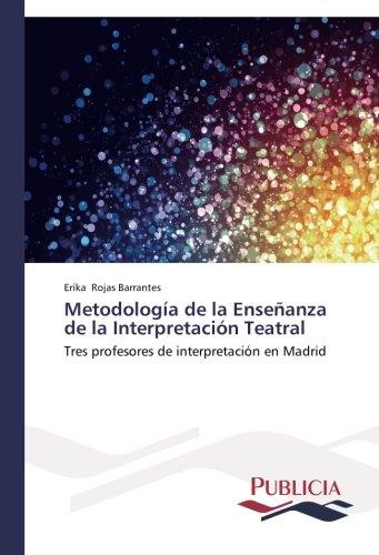 Descargar Libro Metodología De La Enseñanza De La Interpretación Teatral Rojas Barrantes Erika