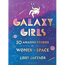 Galaxy Girls: 50 Amazing Stories of Women in Space
