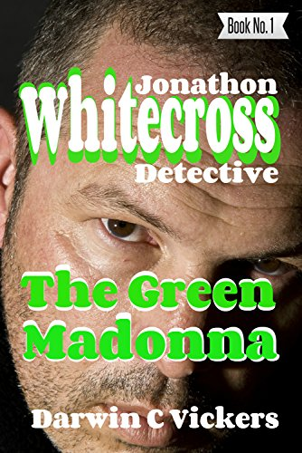 Book: Jonathon Whitecross - The Green Madonna by Darwin C Vickers