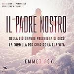 Il Padre Nostro: Nella più grande preghiera di Gesù la formula per guarire la tua vita | Emmet Fox
