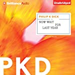 Now Wait for Last Year   Philip K. Dick