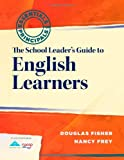 The School Leader's Guide to English Learners, Fisher, Douglas and Frey, Nancy, 1936765179