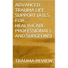ADVANCED TRAUMA LIFE SUPPORT (ATLS FOR HEALTHCARE PROFESSIONALS AND SURGEONS)