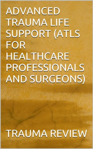 Trauma Care Manual - ADVANCED TRAUMA LIFE SUPPORT (ATLS FOR HEALTHCARE PROFESSIONALS AND SURGEONS)