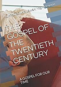 THE GOSPEL OF THE TWENTIETH CENTURY: A GOSPEL FOR OUR TIME (Spiritual Yoga)