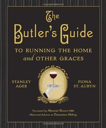The Butler's Guide to Running the Home and Other Graces by Stanley Ager (2012-11-06)