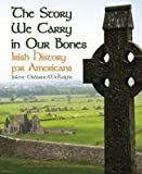 Story We Carry in Our Bones, The: Irish History for Americans