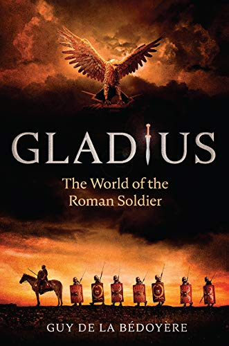 Book Cover: Gladius: The World of the Roman Soldier