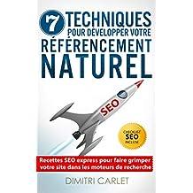SEO - 7 Techniques pour Développer votre Référencement Naturel: Recettes SEO express pour faire grimper votre site dans les moteurs de recherche (French Edition)