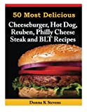 50 Most Delicious Cheeseburger, Hot Dog, Reuben, Philly Cheese Steak and BLT Rec