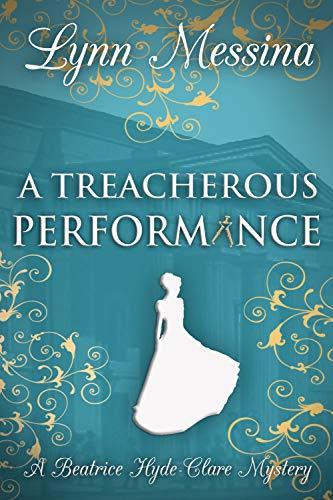 A Treacherous Performance: A Regency Cozy (Beatrice Hyde-Clare Mysteries Book 5) by [Messina, Lynn]