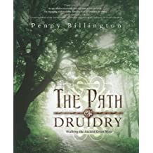 The Path of Druidry: Walking the Ancient Green Way