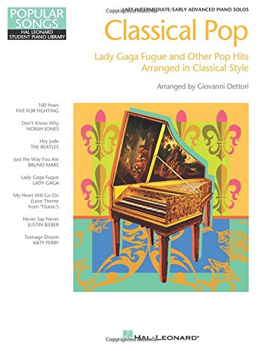 Classical Pop - Lady Gaga Fugue & Other Pop Hits: Popular Songs Series Late Intermediate/Early Advanced Piano Solos (Hal Leonard Student Piano Library)
