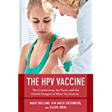 The HPV Vaccine: The Controversy, the Facts, and the Untold Dangers of Mass Vaccination