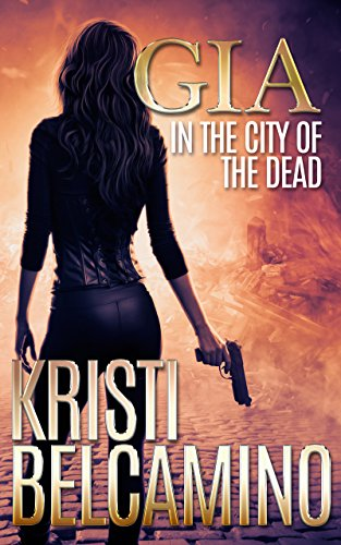 City Action Series - Gia in the City of the Dead (Gia Santella Crime Thriller Series Book 1)