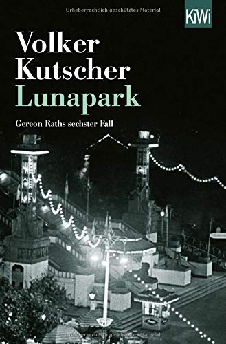 Lunapark  Gereon Raths Sechster Fall  Die Gereon Rath Romane Band 6