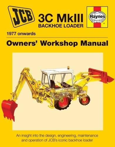 JCB 3C MkIII Backhoe Loader (1977 onwards): An insight into the design, engineering, maintenance and operation of JCB's iconic excavator loader (Owners' Workshop Manual)