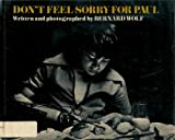 Don't Feel Sorry for Paul, Bernard Wolf, 0397315880