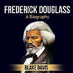 Frederick Douglass: A Biography   Blake Davis