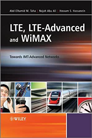 LTE, LTE-Advanced and WiMAX: Towards IMT-Advanced Networks, Abd