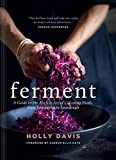 Ferment: A Guide to the Ancient Art of Culturing Foods, from Kombucha to Sourdough (Fermented Foods Cookbooks, Food Preservation, Fermenting Recipes) by