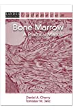 Bone Marrow : A Practical Manual, Cherry, Daniel A. and Jelic, Tomislav M., 1570597081