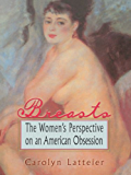 Breasts: The Women's Perspective on an American Obsession (Haworth Innovations in Feminist Studies)