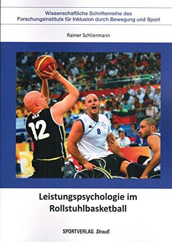 Leistungspsychologie im Rollstuhlbasketball (Wissenschaftliche Schriftenreihe des Forschungsinstituts für Inklusion durch Bewegung und Sport)
