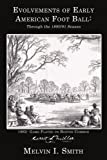 Evolvements of Early American Foot Ball, Melvin I. Smith, 1434362469