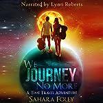 We Journey No More: A Time Travel Adventure | Sahara Foley