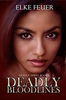 Deadly Bloodlines (Deadly Series Book 1) by [Feuer, Elke]