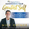 The Tapping Solution for Manifesting Your Greatest Self: 21 Days to Releasing Self-Doubt, Cultivating Inner Peace, and Creating a Life You Love Hörbuch von Nick Ortner Gesprochen von: Nick Ortner