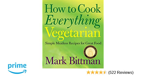 How to Cook Everything Vegetarian: Simple Meatless Recipes for Great Food