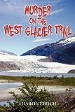 Murder on the West Glacier Trail, Sharon Eboch, 1463670974