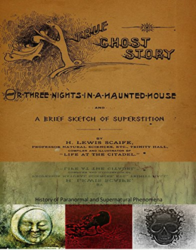 A True Ghost Story or Three nights in a haunted house and a brief sketch of superstition by Lewis Scaife. History of Paranormal and Supernatural phenomena. ()